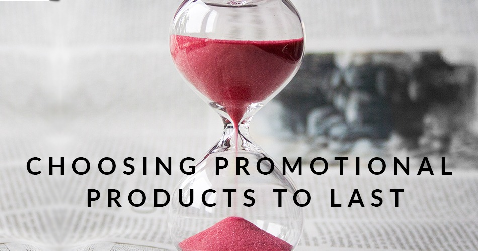 Choosing Promotional Products to Last